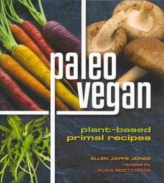 Paleo Vegan: Plant-Based Primal Recipes