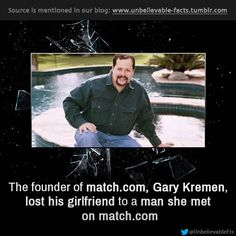 Unbelievable facts: The founder of match.com lost his girlfriend to a man she met on match.com!!!
