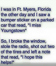 Funny, and I'm from Youngstown