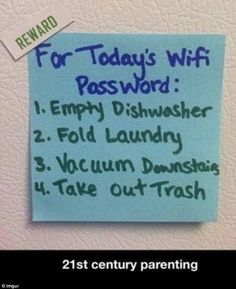 Another has come up with a way to get older children to do the chores. Don't tell them the Wifi password until they've finished
