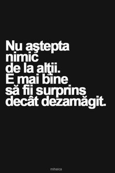 Nu asteapta nimic Song Quotes, Life Quotes, Motivational Words, Inspirational Quotes, Awakening Quotes, I Hate My Life, Funny Love, True Words, Cool Words