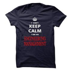Can not keep calm I am an ENGINEERING MANAGEMENT - #tee style #victoria secret sweatshirt. SATISFACTION GUARANTEED => https://www.sunfrog.com/LifeStyle/Can-not-keep-calm-I-am-an-ENGINEERING-MANAGEMENT.html?68278