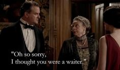 Demand a strict dress code for your staff.  | 29 Pieces Of Astute Political Wisdom From The Dowager Countess Of Grantham