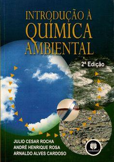 ROCHA, Julio Cesar; ROSA, André Henrique; CARDOSO, Arnaldo Alves. Introdução à química ambiental. 2 ed. reimpr. Porto Alegre: Bookman, 2010. 256 p. Inclui bibliografia (ao final de cada capítulo) e índice; il. tab. quad. graf.; 25x18x1cm. ISBN 9788577804696.  Palavras-chave: QUIMICA AMBIENTAL.  CDU 54:628.5 / R672i / 2 ed. reimpr. / 2010