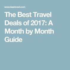 The Best Travel Deals of 2017: A Month by Month Guide