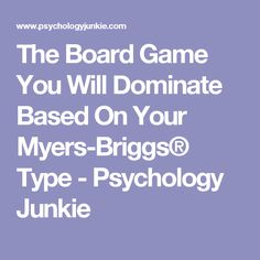The Board Game You Will Dominate Based On Your Myers-Briggs® Type - Psychology Junkie