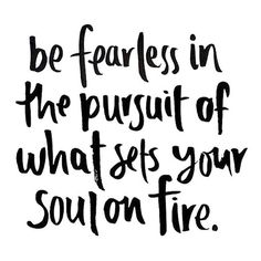 be fearless in the pursuit of what sets your soul on fire ... jennifer lee #quote