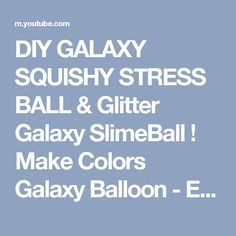DIY GALAXY SQUISHY STRESS BALL & Glitter Galaxy SlimeBall ! Make Colors Galaxy Balloon - Easy Learn - YouTube