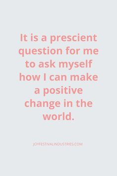 How can I make a positive change in the world quote Think Positive Quotes, Positive Vibes, Tell Me Something Good, Letter To The Editor, Writing Exercises, World Quotes, Try To Remember, Get To Know Me, A Blessing