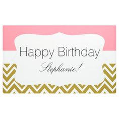 Gold Chevron with Pink Birthday Banner Happy Birthday Beautiful Friend, Happy Birthday Stephanie, Birthday Name, Pink Birthday, Happy Birthday Banners, Gold Chevron, Outdoor Banners, Word Out, Outdoor Events