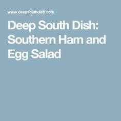 Deep South Dish: Southern Ham and Egg Salad