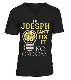 # JOESPH CAN NOT FIX NO ONE CAN .  JOESPH CAN NOT FIX NO ONE CAN  A GIFT FOR THE SPECIAL PERSON  It's a unique tshirt, with a special name!   HOW TO ORDER:  1. Select the style and color you want:  2. Click Reserve it now  3. Select size and quantity  4. Enter shipping and billing information  5. Done! Simple as that!  TIPS: Buy 2 or more to save shipping cost!   This is printable if you purchase only one piece. so dont worry, you will get yours.   Guaranteed safe and secure checkout via…