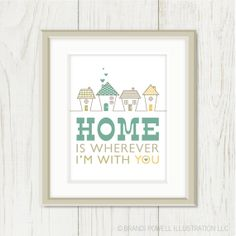 Home is Wherever Im With You: Typography Print, Modern Poster -House Art, Little Houses - Tan, Taupe, Beige, Khaki, Green, Yellow, 8 x 10