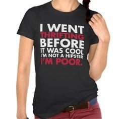 Thrifting T-Shirts http://www.zazzle.com/thrifting_t_shirts-235034871439881131?rf=238194283948490074&tc=pfz #funny #humour #hilarious #hipster #thrifting #thrift #tshirts #zazzle
