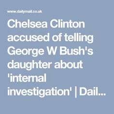Chelsea Clinton accused of telling George W Bush's daughter about 'internal investigation' | Daily Mail Online