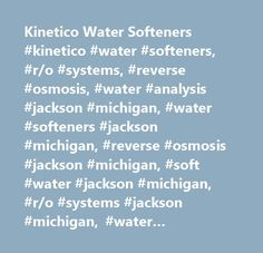 Kinetico Water Softeners #kinetico #water #softeners, #r/o #systems, #reverse #osmosis, #water #analysis #jackson #michigan, #water #softeners #jackson #michigan, #reverse #osmosis #jackson #michigan, #soft #water #jackson #michigan, #r/o #systems #jackson #michigan, #water #softeners #lansing #michigan, #reverse #osmosis #lansing #michigan, #r/o #systems #lansing #michigan, #water #softeners #ann #arbor #michigan, #r/o #systems #ann #arbor #michigan, #reverse #osmosis #ann #arbor #michigan…