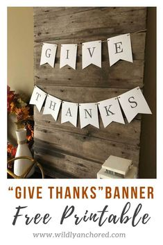 "Download your FREE PRINTABLE ""Give Thanks"" banner to celebrate the season of Thanksgiving!"