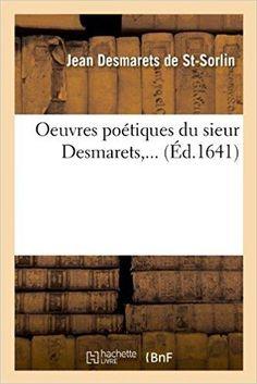 Télécharger Oeuvres poétiques du sieur Desmarets,... (Éd.1641) Gratuit