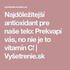 Najdôležitejší antioxidant pre naše telo: Prekvapí vás, no nie je to vitamín C! | Vyšetrenie.sk