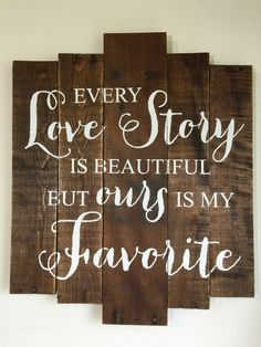 Every Love Story Is Beautiful But Ours Is My Favorite Pallet Wood Sign, Reclaimed Wood, Wood Sign by OnTheSideWCD on Etsy https://www.etsy.com/listing/224704371/every-love-story-is-beautiful-but-ours