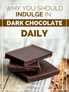 Why You Should Indulge In Dark Chocolate Daily   healthylivinghowto.com