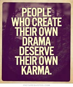 drama quotes | People who create their own drama deserve their won karma. Picture ...