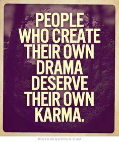 drama quotes | People who create their own drama deserve their won karma. Picture ...