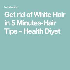 Get rid of White Hair in 5 Minutes-Hair Tips – Health Diyet