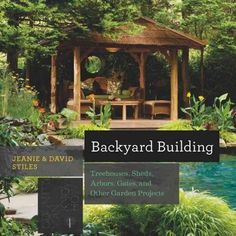 Backyard Building: Treehouses, Sheds, Arbors, Gates and Other Garden Projects