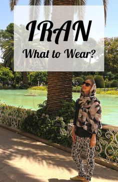 What to Wear When Travelling to Iran (in Summer)