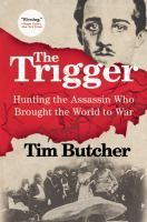 The trigger : hunting the assassin who brought the world to war / Tim Butcher.