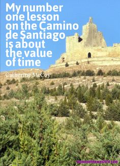 """My number one lesson on the #Camino de Santiago is about the value of time."" ~ Catherine McCoy"