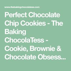 Perfect Chocolate Chip Cookies - The Baking ChocolaTess - Cookie, Brownie & Chocolate Obsessed!