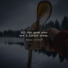 All the good ones are little crazy.. via (https://ift.tt/2HhAc0F)