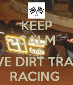 KEEP CALM AND LOVE DIRT TRACK  RACING