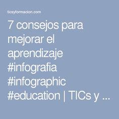 7 consejos para mejorar el aprendizaje #infografia #infographic #education   TICs y Formación