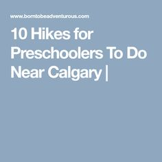 10 Hikes for Preschoolers To Do Near Calgary |