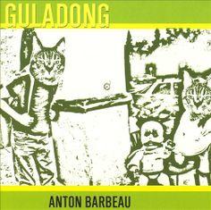 Anton Barbeau - Guladong