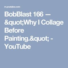 "BobBlast 166  — ""Why I Collage Before Painting."" - YouTube"