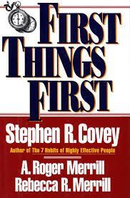 First Things First by Stephen R. Covey  Does this nagging question haunt you, even when you feel you are being your most efficient? If so, First Things First can help you understand why so often our first things aren't first. Rather than offering you another clock, First Things First provides you with a compass, because where you're headed is more important than how fast you're going.