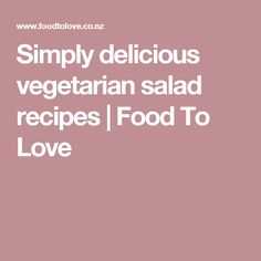 Simply delicious vegetarian salad recipes | Food To Love