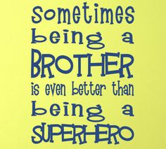 Being Brother Better Than Superhero Wall Decal from www.tradingphrases.com So cute!
