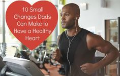 10 Small Changes Dads Can Make to Have a Healthy Heart - Mocha Dad