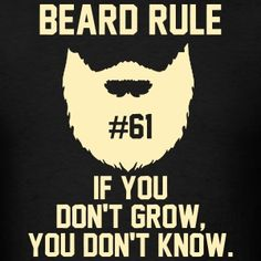 Beard Rules - If You Dont Grow You Dont Know