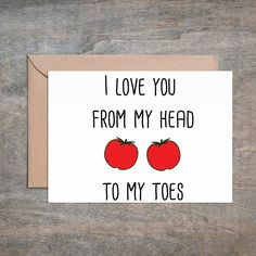 I Love You From My Head to My Toes Tomatoes. Funny Wife Card. Funny Love Card. Funny Anniversary Card. Funny Husband Birthday. Funny Wife. Get it? Your Card: • 4 1/2 x 6 1/4 card printed on 100 % cott