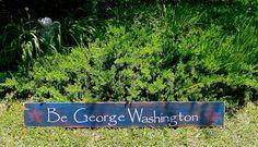 Be George Washington primitive sign