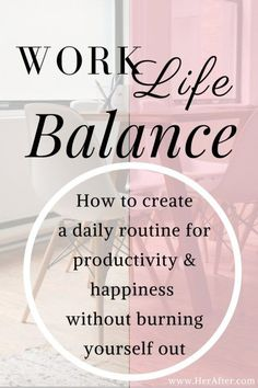 """""""Work Life Balance : how to create a daily routine of happiness and productivity & happiness without burning yourself out."""" Life quotes and motivation quotes. Provides inspiration for tips, advice and lessons about how to be successful in achieving your life goals. For more great inspiration follow us at 1StrongWoman"""