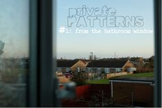 #PrivatePatterns is a new blog series from Julie Kirk @ notes on paper. It's a space to reveal the daily patterns of our lives and to recognise that we're not alone in our quirks.  #1. From the bathroom window