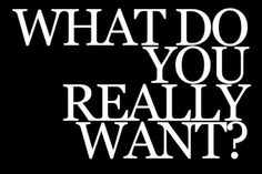 ...what do you really want?