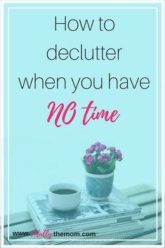 How to find time to declutter, even if you're a busy mom with no time. How to declutter when you have no time, how to declutter, get started decluttering Declutter Your Mind, Home Management Binder, Happy Mom, Organization Hacks, Organizing Tips, Diy On A Budget, Get The Job, Stress Free, Cleaning Hacks